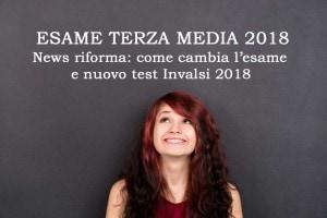 Esame terza media e test Invalsi 2018: tutte le novità