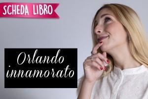 Orlando innamorato, scheda libro: riassunto, personaggi e analisi
